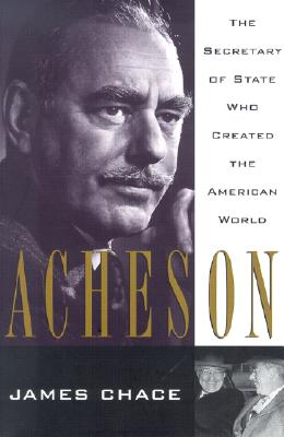 Image for Acheson: The Secretary of State Who Created the American World