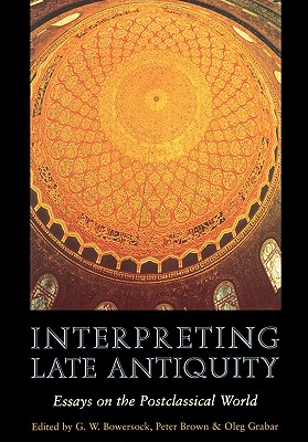 Image for Interpreting Late Antiquity: Essays on the Postclassical World