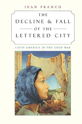 Image for Decline and Fall of the Lettered City: Latin America in the Cold War