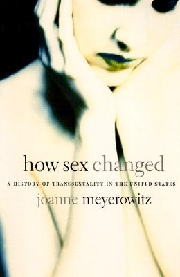 Image for How Sex Changed: A History of Transsexuality in the United States