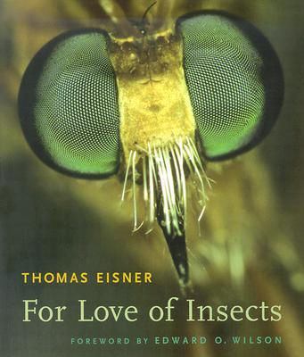 For Love of Insects, Eisner, Thomas; Wilson, Edward O.