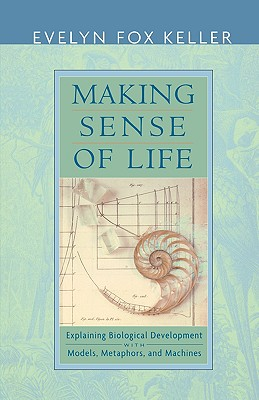 Image for Making Sense of Life: Explaining Biological Development with Models, Metaphors, and Machines