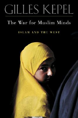 The War for Muslim Minds: Islam and the West, Gilles Kepel