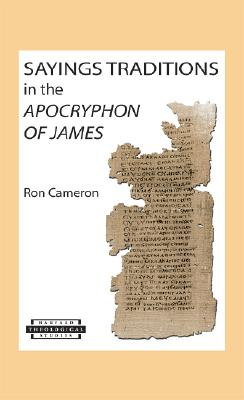 Image for Sayings Traditions in the Apocryphon of James (Harvard Theological Studies)