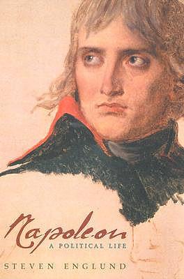 Napoleon: A Political Life, Englund, Steven