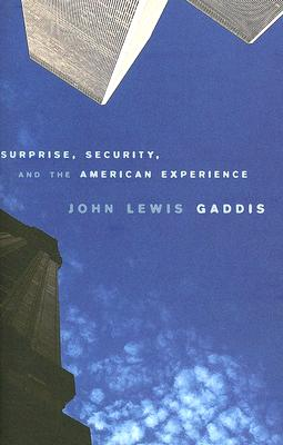 Surprise, Security, and the American Experience (The Joanna Jackson Goldman Memorial Lectures on American Civilization and Government), Gaddis, John Lewis