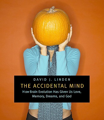 The Accidental Mind: How Brain Evolution Has Given Us Love, Memory, Dreams, and God, Linden, David J.