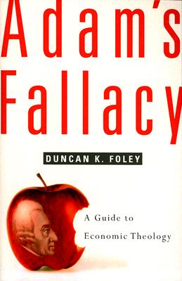Adam's Fallacy: A Guide to Economic Theology, Foley, Duncan K.