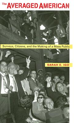 Image for Averaged American: Surveys, Citizens, and the Making of a Mass Public, The