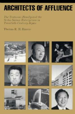 Image for Architects of Affluence: The Tsutsumi Family and the Seibu Enterprises in Twentieth-Century Japan (Harvard East Asian Monographs)