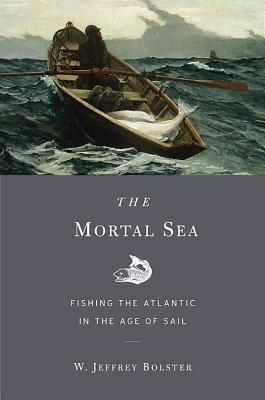 Image for The Mortal Sea: Fishing the Atlantic in the Age of Sail
