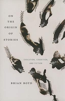 Image for On the Origin of Stories: Evolution, Cognition, and Fiction