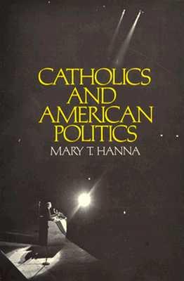 Catholics and American Politics, Hanna, Mary T.
