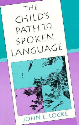 The Child's Path to Spoken Language, John L. Locke
