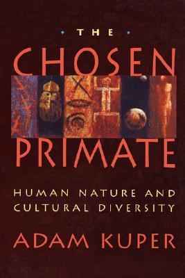 The Chosen Primate: Human Nature and Cultural Diversity, Kuper, Adam