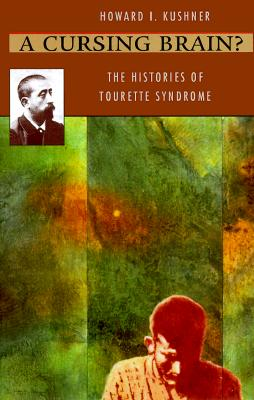 A Cursing Brain?: The Histories of Tourette Syndrome, Kushner, Howard I.