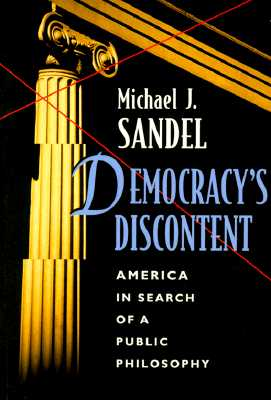 Democracy's Discontent: America in Search of a Public Philosophy, Sandel, Michael J.