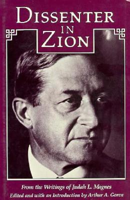 Dissenter in Zion, Goren, Arthur;Goren, Arthur A.;Magnes, Judah Leon