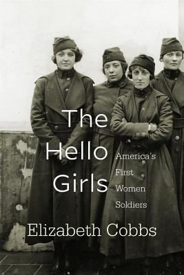 Image for The Hello Girls: Americas First Women Soldiers