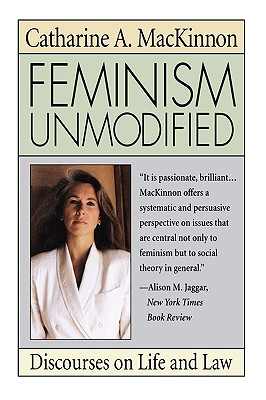 Feminism Unmodified: Discourses on Life and Law, MacKinnon, Catharine A.