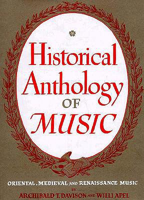 Historical Anthology of Music, Vol. 1: Oriental, Medieval, and Renaissance Music, DAVISON, Archibald T.; APEL, Will
