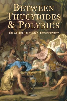 Image for Between Thucydides and Polybius: The Golden Age of Greek Historiography (Hellenic Studies Series)