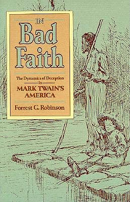 Image for In Bad Faith: The Dynamics of Deception in Mark Twain?s America