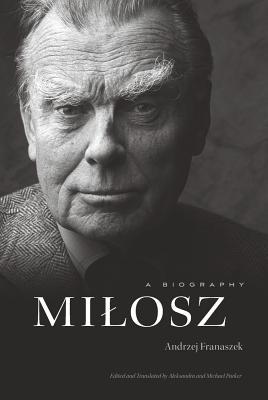 Milosz: A Biography, Andrzej Franaszek