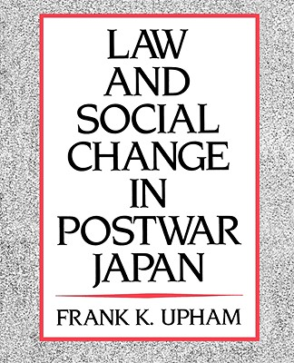 Law and Social Change in Postwar Japan, Upham, Frank K.