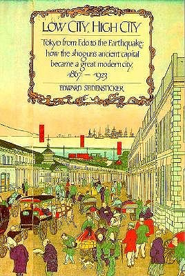 Image for Low City, High City: Tokyo from Edo to the Earthquake: how the shogun's ancient capital became a great modern city, 1867-1923