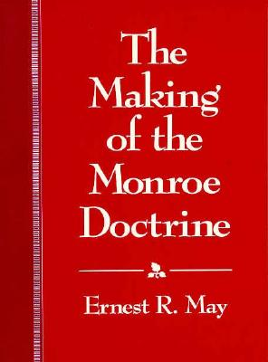 Image for The Making of the Monroe Doctrine (Harvard Historical Studies)