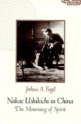Image for Nakae Ushikichi in China: The Mourning of Spirit (Harvard East Asian Monographs)