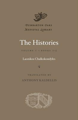 The Histories, Volume I: Books 1-5 (Dumbarton Oaks Medieval Library), Laonikos Chalkokondyles