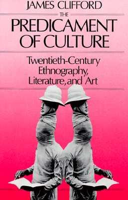 The Predicament of Culture: Twentieth-Century Ethnography, Literature, and Art, Clifford, James