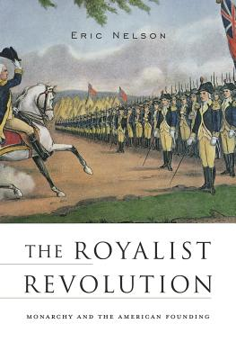 The Royalist Revolution: Monarchy and the American Founding, Nelson, Eric