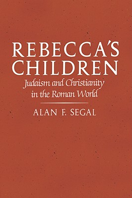 Rebecca's Children: Judaism and Christianity in the Roman World, Alan F. Segal