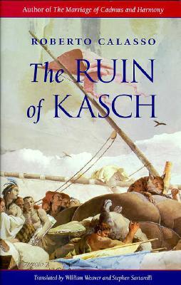 The Ruin of Kasch, Calasso, Roberto;Weaver, William [translator]; Sartarelli, Stephen [translator]