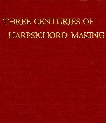 Image for Three Centuries of Harpsichord Making