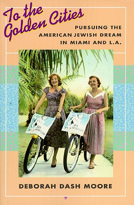 Image for To the Golden Cities: Pursuing the American Jewish Dream in Miami and L.A