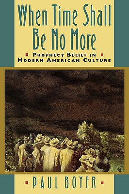 When Time Shall Be No More: Prophecy Belief in Modern American Culture (Studies in Cultural History), Boyer, Paul