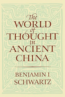 The World of Thought in Ancient China, Schwartz, Benjamin I.