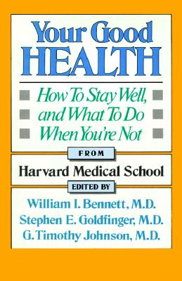 Image for Your Good Health: How to Stay Well, and What to Do When You're Not