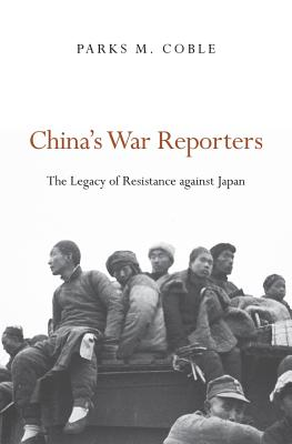 China's War Reporters: The Legacy of Resistance against Japan