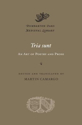 Image for Tria sunt: An Art of Poetry and Prose (Dumbarton Oaks Medieval Library)