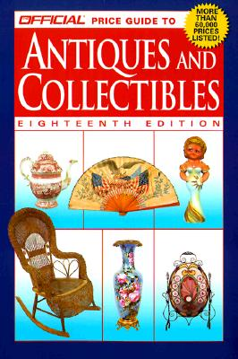 Image for The Official Price Guide to Antiques and Collectibles: 18th Edition (Official Price Guide to Antiques & Collectibles)