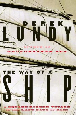 Image for The Way of a Ship : A Square Rigger Voyage in the Last Days of Sail
