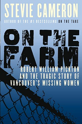 Image for On the Farm: Robert William Pickton and the Tragic Story of Vancouver's Missing Women