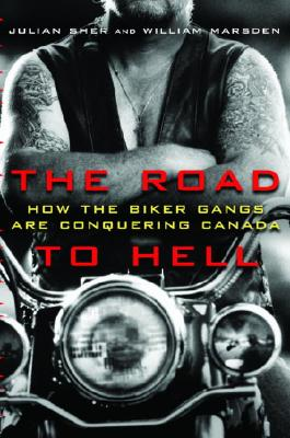 Image for The Road to Hell : How the Biker Gangs Are Conquering Canada