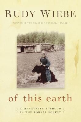 Image for Of This Earth: A Mennonite Boyhood in the Boreal Forest