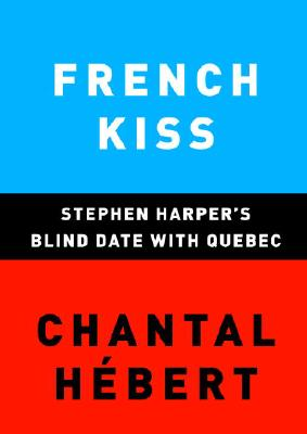 Image for French Kiss: Stephen Harper's Blind Date with Quebec